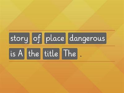 9.A dangerous place. Put the words into the correct order.