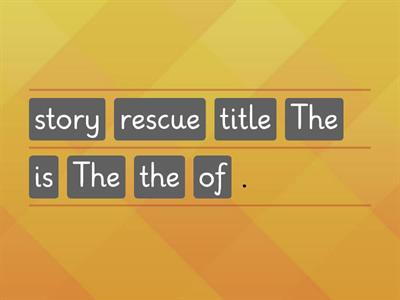 The Rescue. Put the words into the correct order.