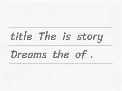 9. Dreams. Put the words in the sentences into the correct order.