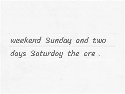 Sentence unjumble - Saturday and Sunday are the two weekend days.