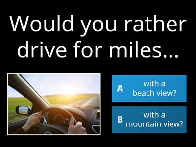 Would you rather... (transport, driving edition)