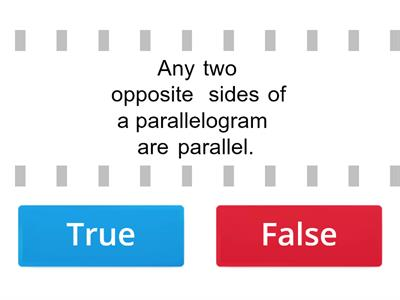True or False. Identify each statement whether true or false with regards to the properties of parallelogram.