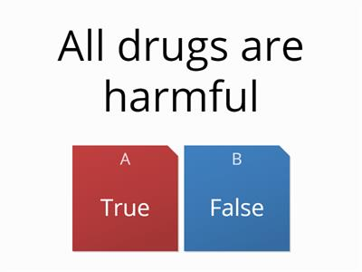 Drugs true or false