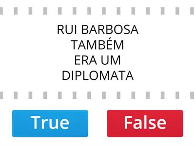 RUI BARBOSA TRUE/FALSE