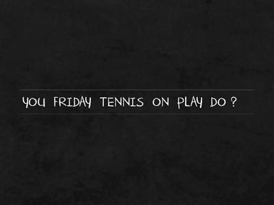 DO YOU PLAY TENNIS ON FRIDAY?