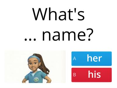 What's his / her name. His / Her name is...