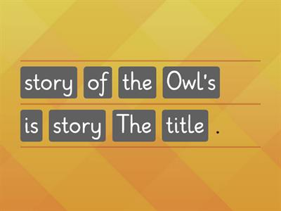 5.Owl's story. Put the words into the correct order.