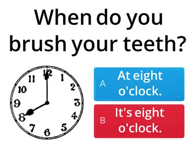 What's the time/ When do you..?