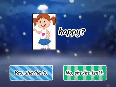 Is she/he happy? Yes, she is. No, she isn't